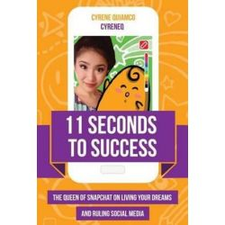 11 Seconds to Success, The Queen of Snapchat on Living Your Dreams and Ruling Social Media by Cyrene Quiamco | 9781633535114 | Booktopia