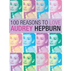 100 Reasons to Love Audrey Hepburn by Editors of Plexus | 9780859655309 | Booktopia