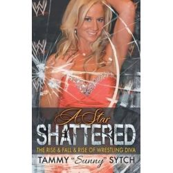 """A Star Shattered, The Rise & Fall & Rise of Wrestling Diva by Tammy """"Sunny"""" Sytch 