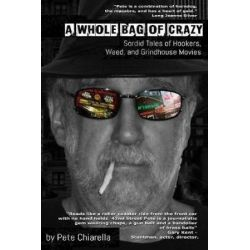 A Whole Bag of Crazy, Sordid Tales of Hookers, Weed, and Grindhouse Movies by Pete Chiarella | 9781985824133 | Booktopia