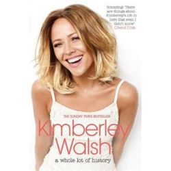 A Whole Lot of History by Kimberley Walsh | 9781472209320 | Booktopia