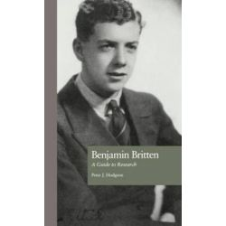 Benjamin Britten, A Guide to Research by Peter John Hodgson | 9780815317951 | Booktopia