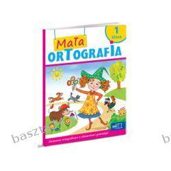 Mała ortografia 1. ćwiczenia ortograficzne z elementami gramatyki. MAC