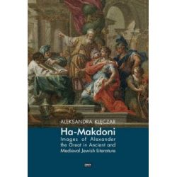 Ha-Makdoni Images of Alexander the Great in Ancient and Medieval Jewish Literature(Miękka)