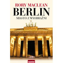 Berlin. Miasto z wyobraźni - Rory MacLean - Książka