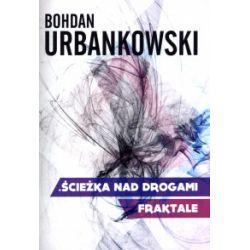 Ścieżka nad drogami. Fraktale - Bohdan Urbankowski - Książka