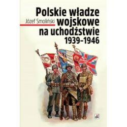 Polskie władze wojskowe na uchodźstwie 1939-1946 - Józef Smoliński - Książka