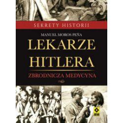 Lekarze Hitlera - Manuel Moros Peña - Książka