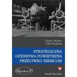 Strategiczna ofensywa powietrzna przeciwko Niemcom. Tom 2. Wyzwanie - Charles Webter, Noble Frankland - Książka