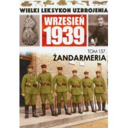 Wielki Leksykon Uzbrojenia. Wrzesień 1939. Tom 137. Żandarmeria - praca zbiorowa - Książka