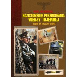 Nazistowskie poszukiwania wiedzy tajemnej. I pogoń za mroczną utopią - Igor Witkowski - Książka