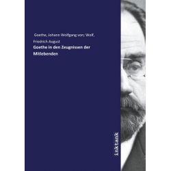 Goethe, J: Goethe in den Zeugnissen der Mitlebenden