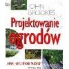 Projektowanie ogrodów Brookes John Wooster Steven wiedza i życie