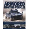 The World Encyclopedia of Armored Fighting Vehicles An Illustrated A-Z Guide to Armored Cars Armored Personnel Carriers Self-Propelled Artillery and Other AFVs from World War I to the Present Features