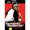 Fantastic Federer The Biography of the Worlds Greatest Tennis