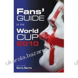 Fans' Guide to the World Cup 2010 Harry Harris