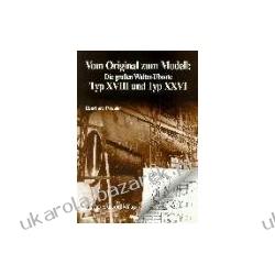 Vom Original zum Modell Die grossen Walter-Uboote Typ XVIII und Typ XXVI