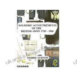 Soldiers' Accoutrements of the British Army 1750-1900 Turner Pierre Projektowanie i planowanie ogrodu