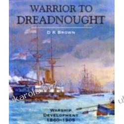 Warrior to Dreadnought: Warship Development 1860-1905 D.K. Brown