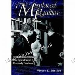 Misplaced Loyalties: The Assassinations of Marilyn Monroe & the Kennedy Brothers Victor E. Justice Projektowanie i planowanie ogrodu