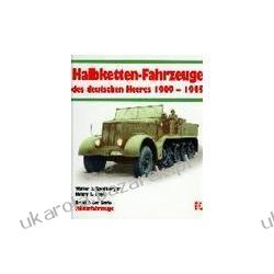 Militärfahrzeuge 06 Die Halbkettenfahrzeuge des Deutschen Heeres 1909-1945 Spielberger Walter J Projektowanie i planowanie ogrodu
