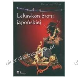 Leksykon broni japońskiej Krzysztof Polak Dom Wydawniczy Bellona