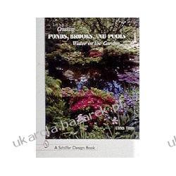 Creating Ponds, Brooks, and Pools Water in the Garden Timm Ulrich Ulrich Tim Projektowanie i planowanie ogrodu