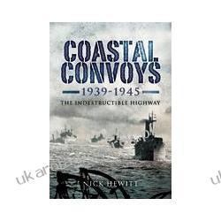 Coastal Convoys 1939-1945 The Indestructible Highway Hewitt Nick Projektowanie i planowanie ogrodu