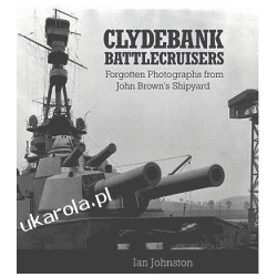 Clydebank Battlecruisers Forgotten Photographs from John Brown's Shipyard Ian johnston