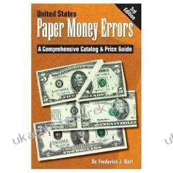 United States Paper Money Errors: A Comprehensive Catalog & Price Guide Dr Frederick J. Bart