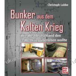 Bunker für den Kalten Krieg: Wie die Bundesrepublik den 3. Weltkrieg überleben wollte Christoph Lubbe Projektowanie i planowanie ogrodu