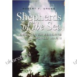 Shepherds Of The Sea: Destroyer Escorts in World War II Robert F. Cross  Projektowanie i planowanie ogrodu