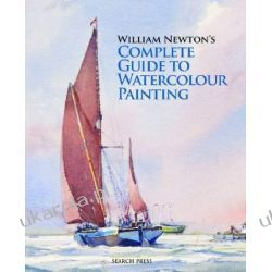 William Newton's Complete Guide to Watercolour Painting Projektowanie i planowanie ogrodu