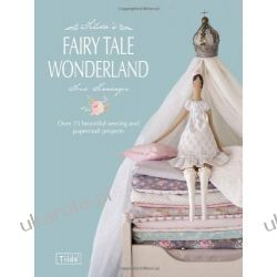 Tilda's Fairy Tale Wonderland: Over 25 beautiful sewing and papercraft projects Projektowanie i planowanie ogrodu