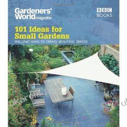 Gardeners' World: 101 Ideas for Small Gardens Projektowanie i planowanie ogrodu