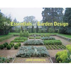 The Essentials of Garden Design Projektowanie i planowanie ogrodu