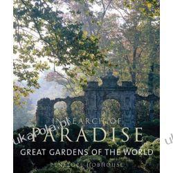 In Search of Paradise: Great Gardens of the World Projektowanie i planowanie ogrodu
