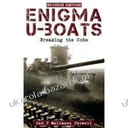 Enigma U-Boats: Breaking the Code - The True Story Showell Jak P. Mallmann