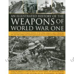 The Illustrated History of the Weapons of World War One Projektowanie i planowanie ogrodu