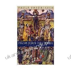 From Jesus to Christ: The Origins of the New Testament Images of Christ Paula Fredriksen