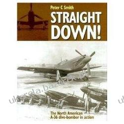 Straight Down!: The North American A-36 Dive-Bomber in Action Peter Charles Smith Projektowanie i planowanie ogrodu