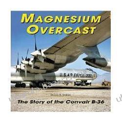 Magnesium Overcast: The Story of the Convair B-36 Dennis R. Jenkins Projektowanie i planowanie ogrodu