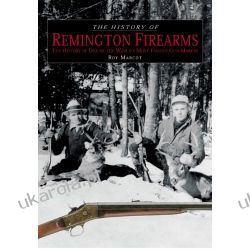 The History of Remington Firearms: The History of One of the World's Most Famous Gun Makers  Broń palna