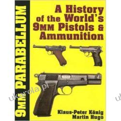 9mm Parabellum: The History & Development of the Worlds 9mm Pistols & Ammunition Broń palna