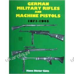 German Military Rifles & Machine Pistols 1871-1945 Broń palna