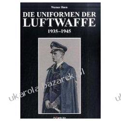 Die Uniformen der Luftwaffe 1935-1945 Werner Horn Projektowanie i planowanie ogrodu