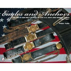 Eagles and Anchors: The Belts and Belt Plates of the U.S. Navy and Marine Corps, 1780-1941   Peter Tuite Projektowanie i planowanie ogrodu