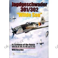"Jagdgeschwader 301/302 ""Wilde Sau"": In Defense of the Reich with the Bf 109, Fw 190 and Ta 152 Willi Reschke"