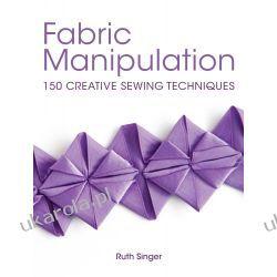 Fabric Manipulation: 150 Creative Sewing Techniques Projektowanie i planowanie ogrodu
