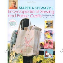Martha Stewart's Encyclopedia of Sewing and Fabric Crafts: Basic Techniques Plus 150 Inspired Projects